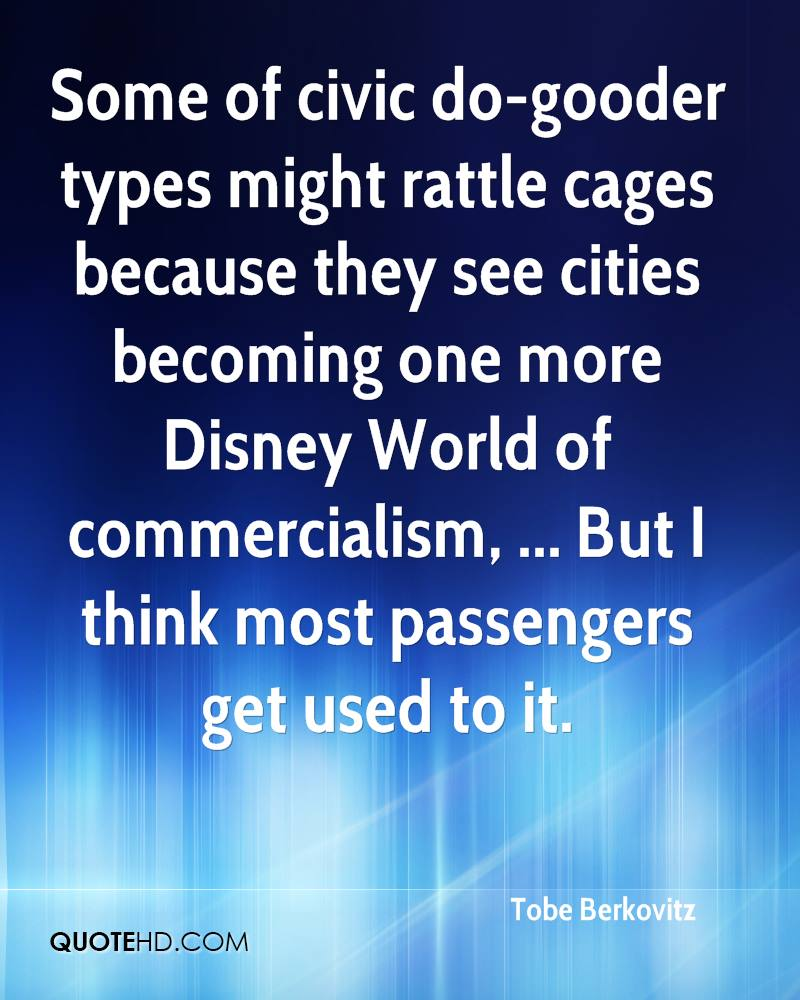 Some of civic do-gooder types might rattle cages because they see cities becoming one more Disney World of commercialism, ... But I think most passengers get used to it.