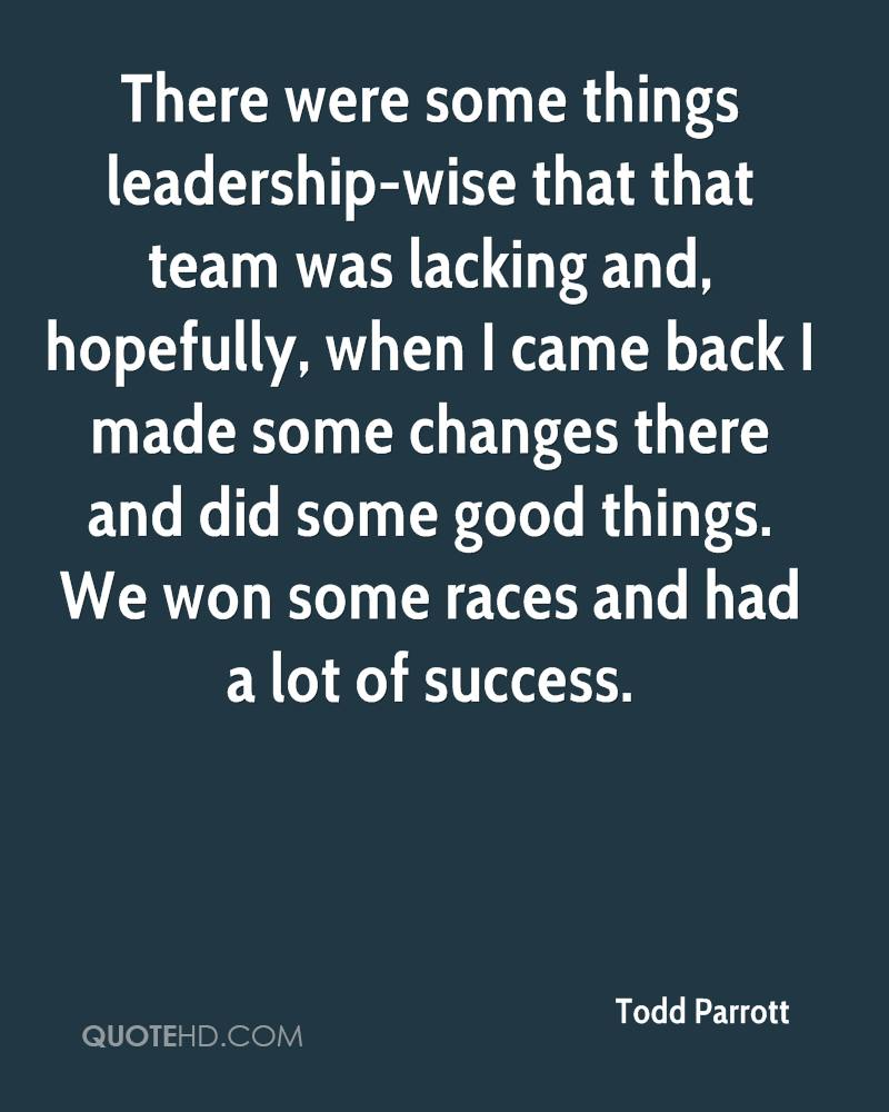 There were some things leadership-wise that that team was lacking and, hopefully, when I came back I made some changes there and did some good things. We won some races and had a lot of success.