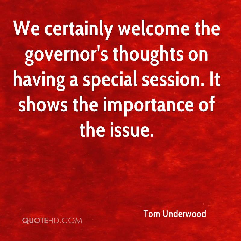 We certainly welcome the governor's thoughts on having a special session. It shows the importance of the issue.