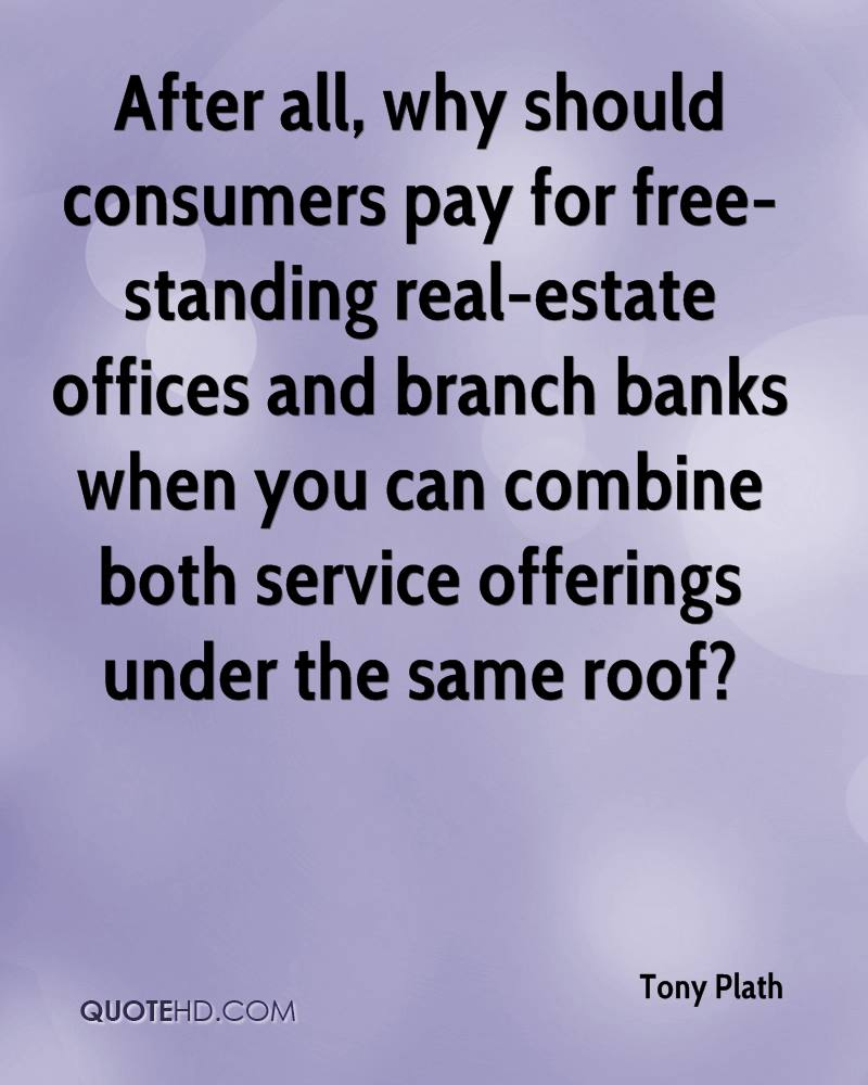 After all, why should consumers pay for free-standing real-estate offices and branch banks when you can combine both service offerings under the same roof?