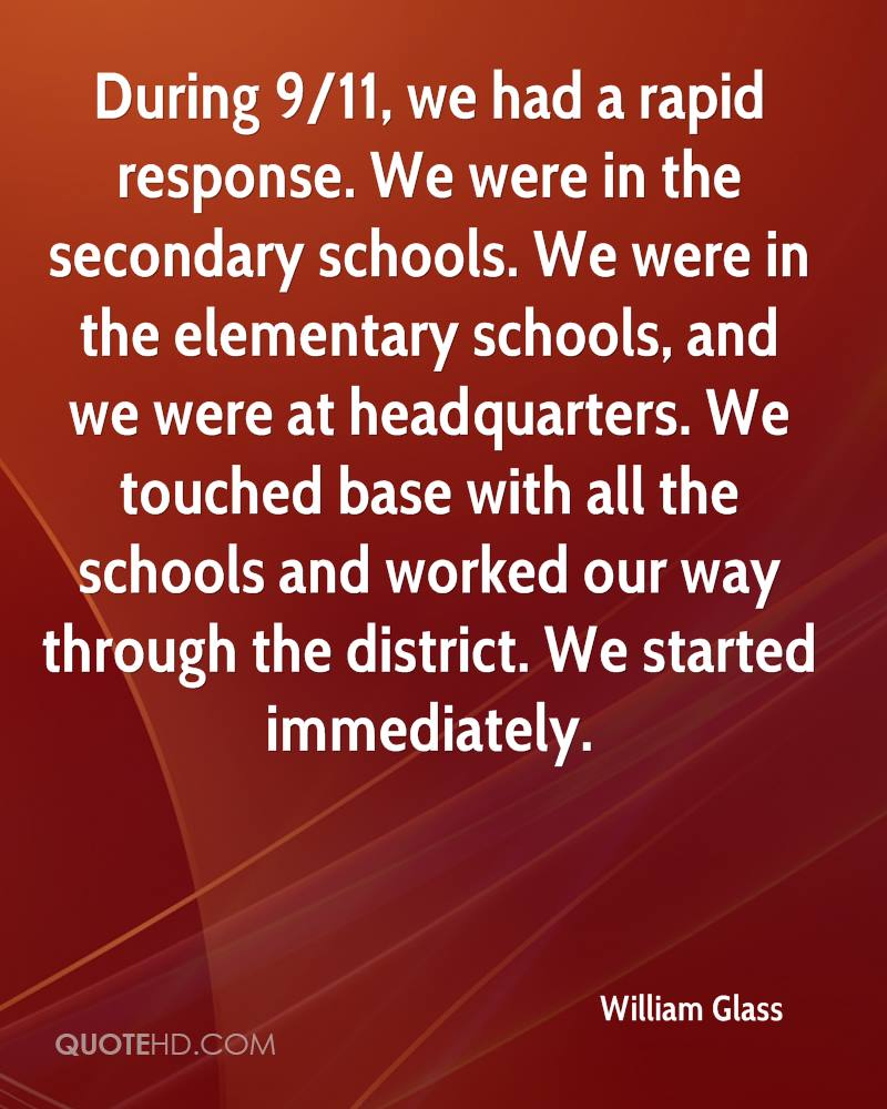 During 9/11, we had a rapid response. We were in the secondary schools. We were in the elementary schools, and we were at headquarters. We touched base with all the schools and worked our way through the district. We started immediately.