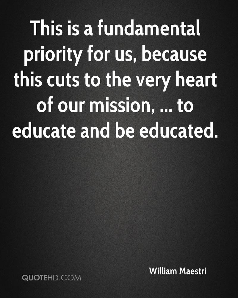 This is a fundamental priority for us, because this cuts to the very heart of our mission, ... to educate and be educated.
