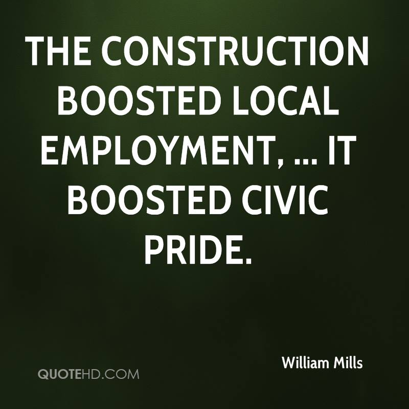 The construction boosted local employment, ... It boosted civic pride.