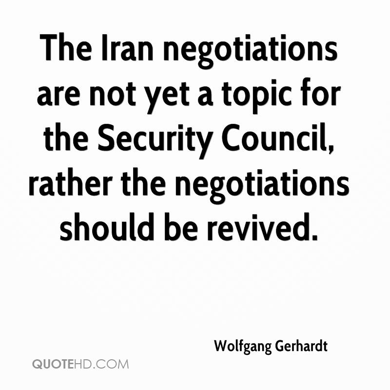The Iran negotiations are not yet a topic for the Security Council, rather the negotiations should be revived.