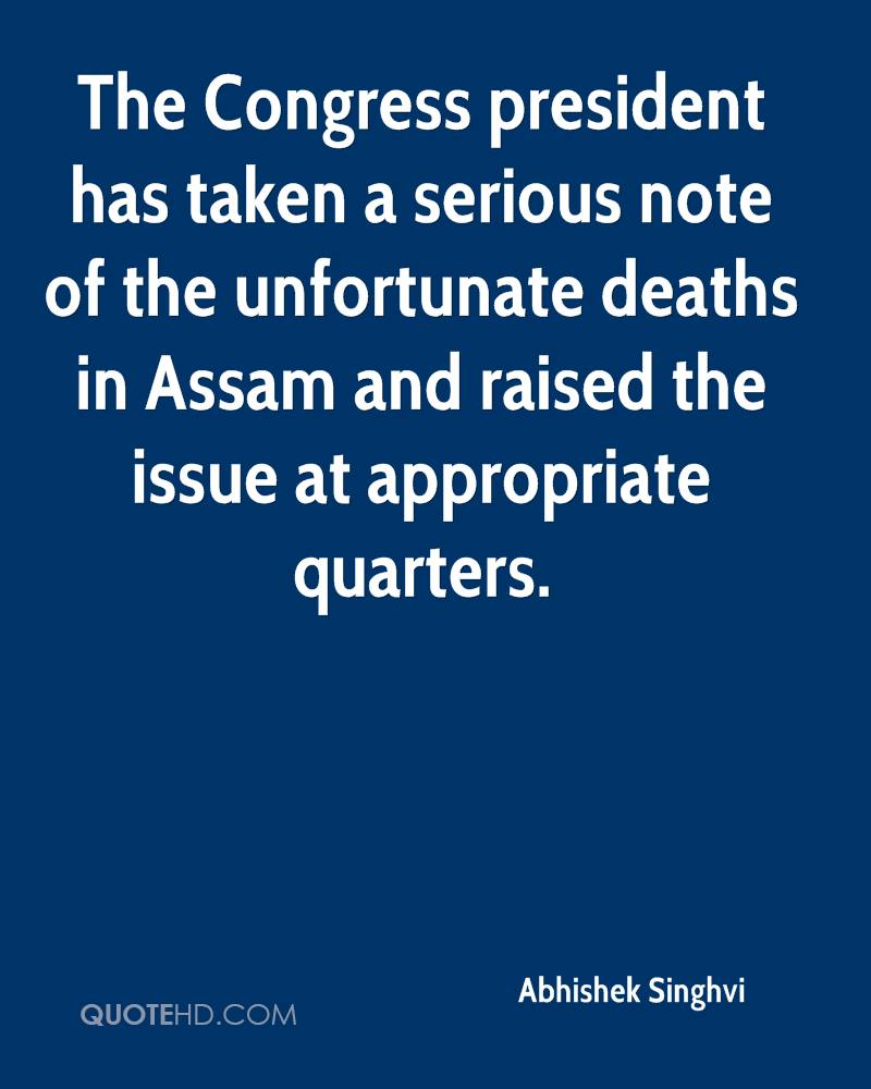 The Congress president has taken a serious note of the unfortunate deaths in Assam and raised the issue at appropriate quarters.