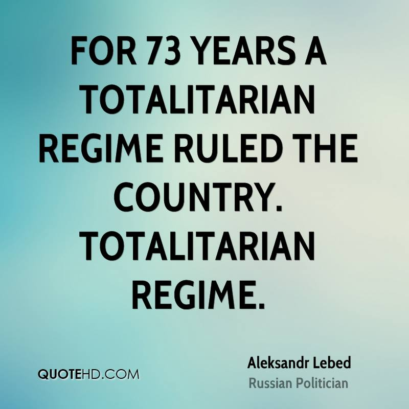 For 73 years a totalitarian regime ruled the country. Totalitarian regime.