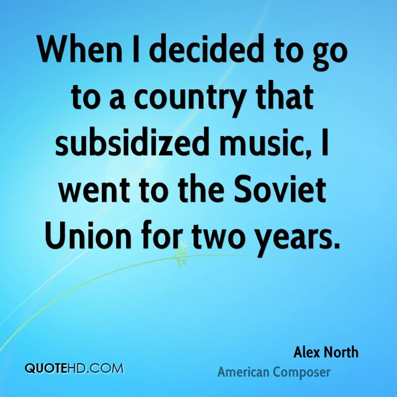 When I decided to go to a country that subsidized music, I went to the Soviet Union for two years.