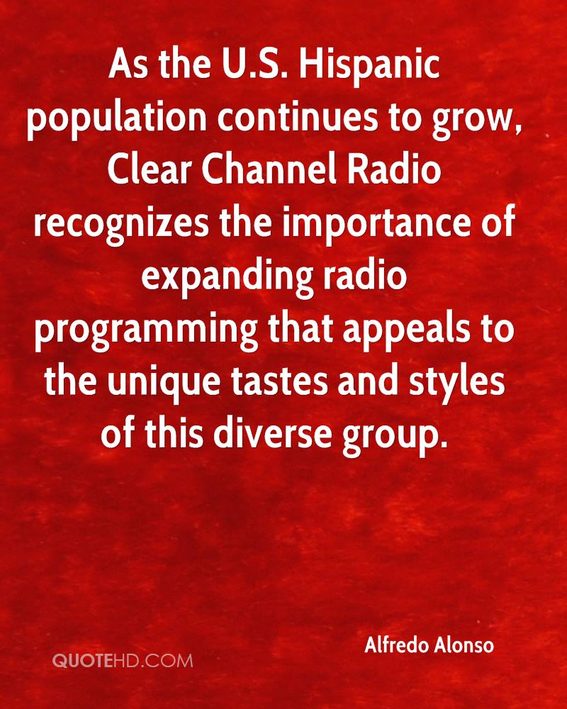 As the U.S. Hispanic population continues to grow, Clear Channel Radio recognizes the importance of expanding radio programming that appeals to the unique tastes and styles of this diverse group.