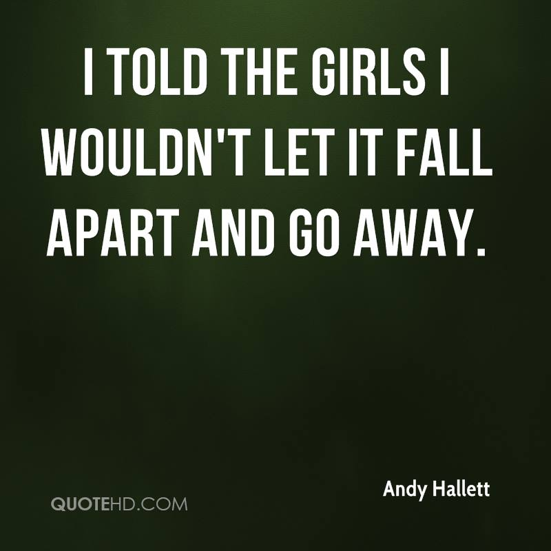 I told the girls I wouldn't let it fall apart and go away.