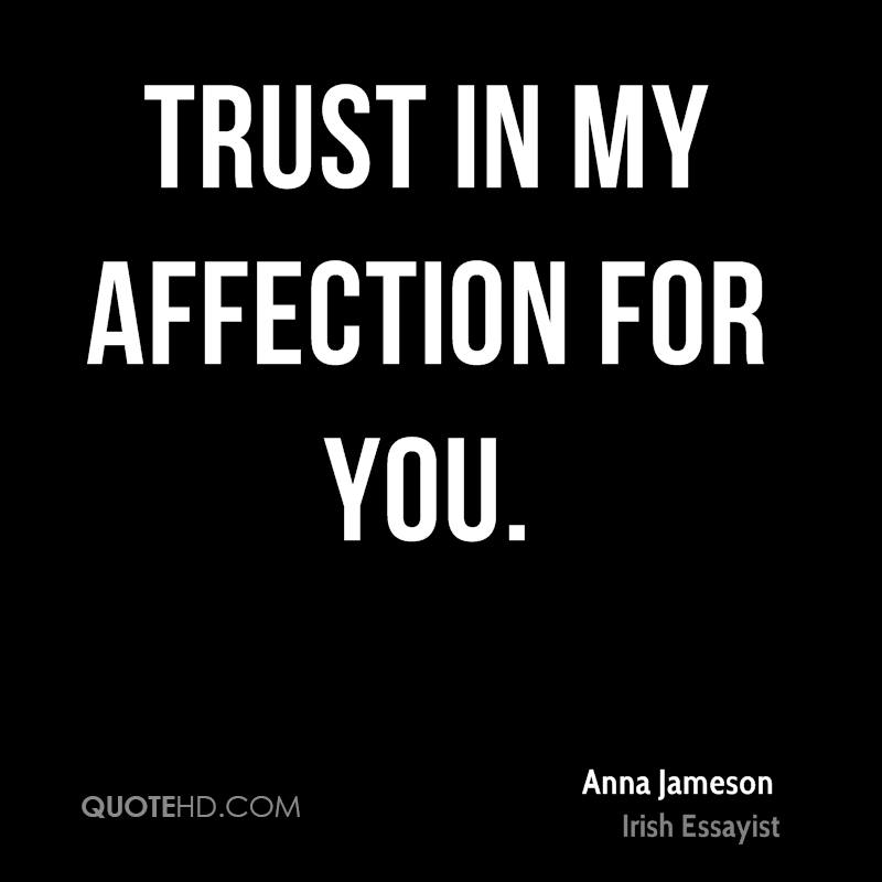 Trust in my affection for you.
