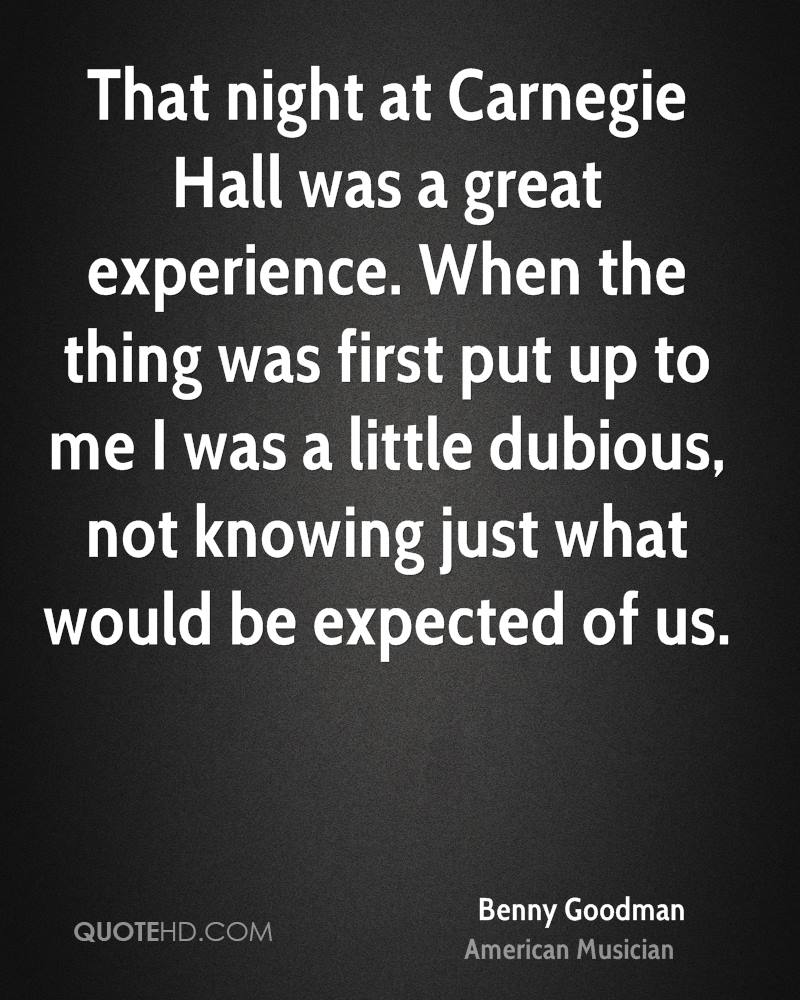 That night at Carnegie Hall was a great experience. When the thing was first put up to me I was a little dubious, not knowing just what would be expected of us.