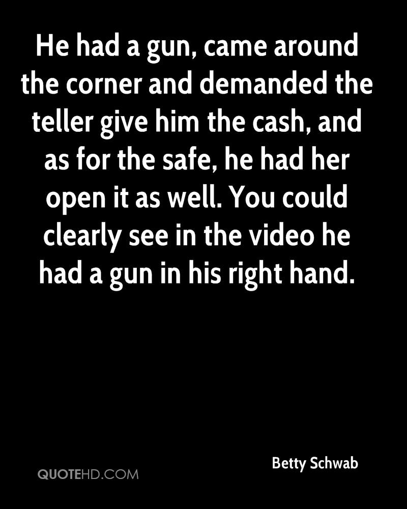 He had a gun, came around the corner and demanded the teller give him the cash, and as for the safe, he had her open it as well. You could clearly see in the video he had a gun in his right hand.