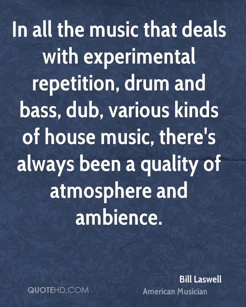 In all the music that deals with experimental repetition, drum and bass, dub, various kinds of house music, there's always been a quality of atmosphere and ambience.