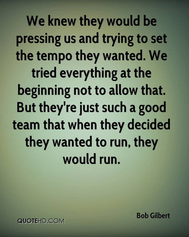 We knew they would be pressing us and trying to set the tempo they wanted. We tried everything at the beginning not to allow that. But they're just such a good team that when they decided they wanted to run, they would run.