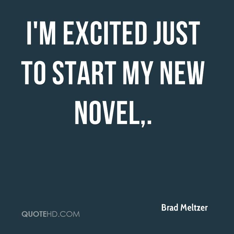 I'm excited just to start my new novel.