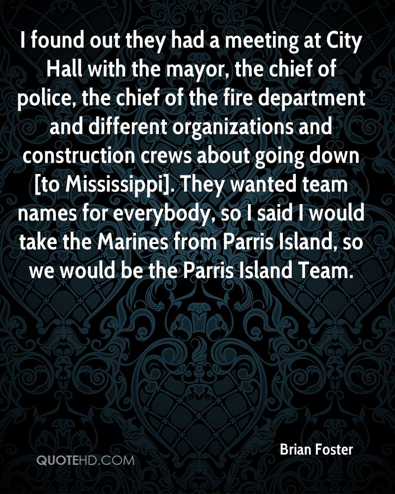 I found out they had a meeting at City Hall with the mayor, the chief of police, the chief of the fire department and different organizations and construction crews about going down [to Mississippi]. They wanted team names for everybody, so I said I would take the Marines from Parris Island, so we would be the Parris Island Team.
