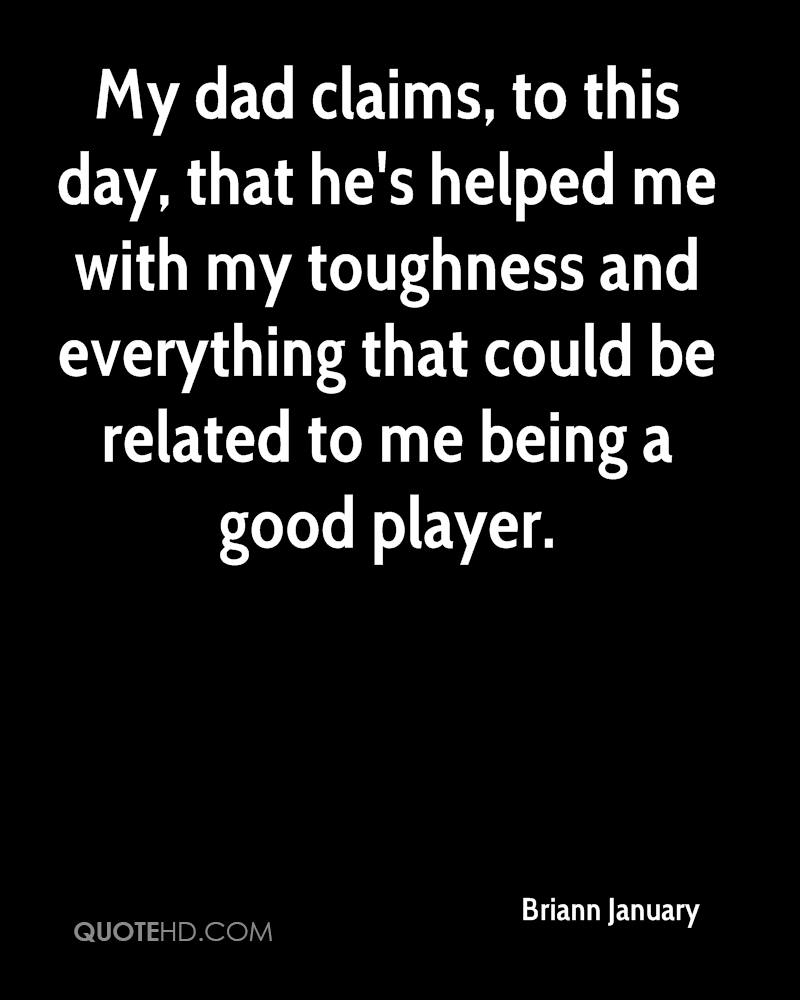 My dad claims, to this day, that he's helped me with my toughness and everything that could be related to me being a good player.