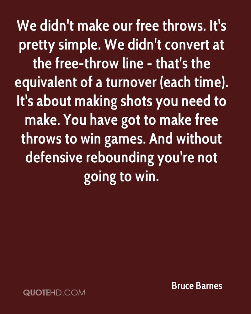We didn't make our free throws. It's pretty simple. We didn't convert at the free-throw line - that's the equivalent of a turnover (each time). It's about making shots you need to make. You have got to make free throws to win games. And without defensive rebounding you're not going to win.