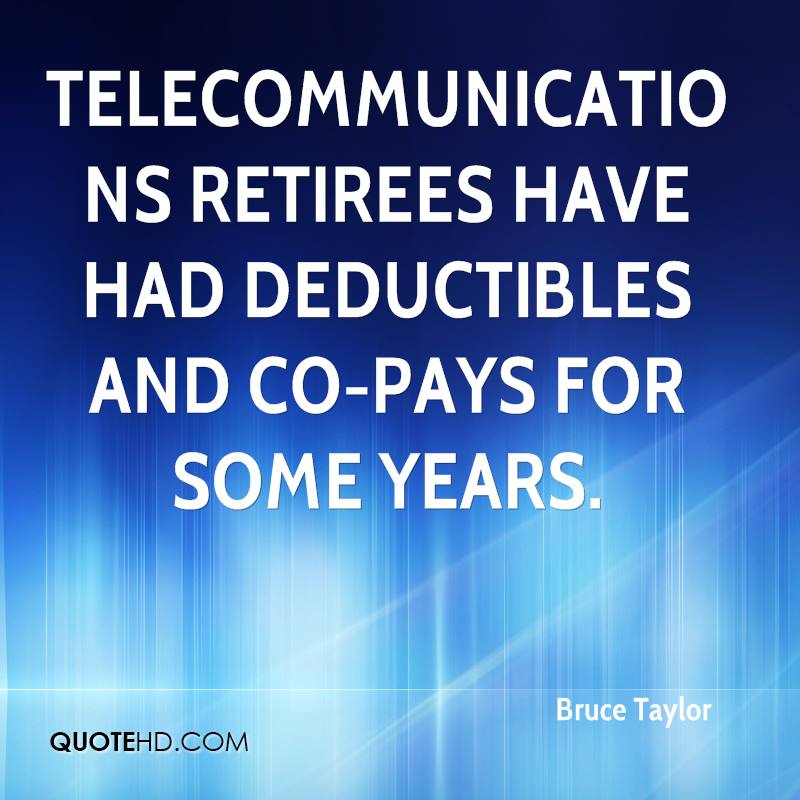 Telecommunications retirees have had deductibles and co-pays for some years.