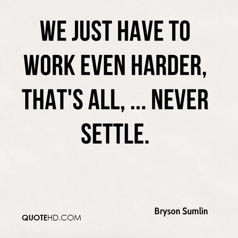 Bryson Sumlin Quotes QuoteHD Interesting Never Settle Quotes