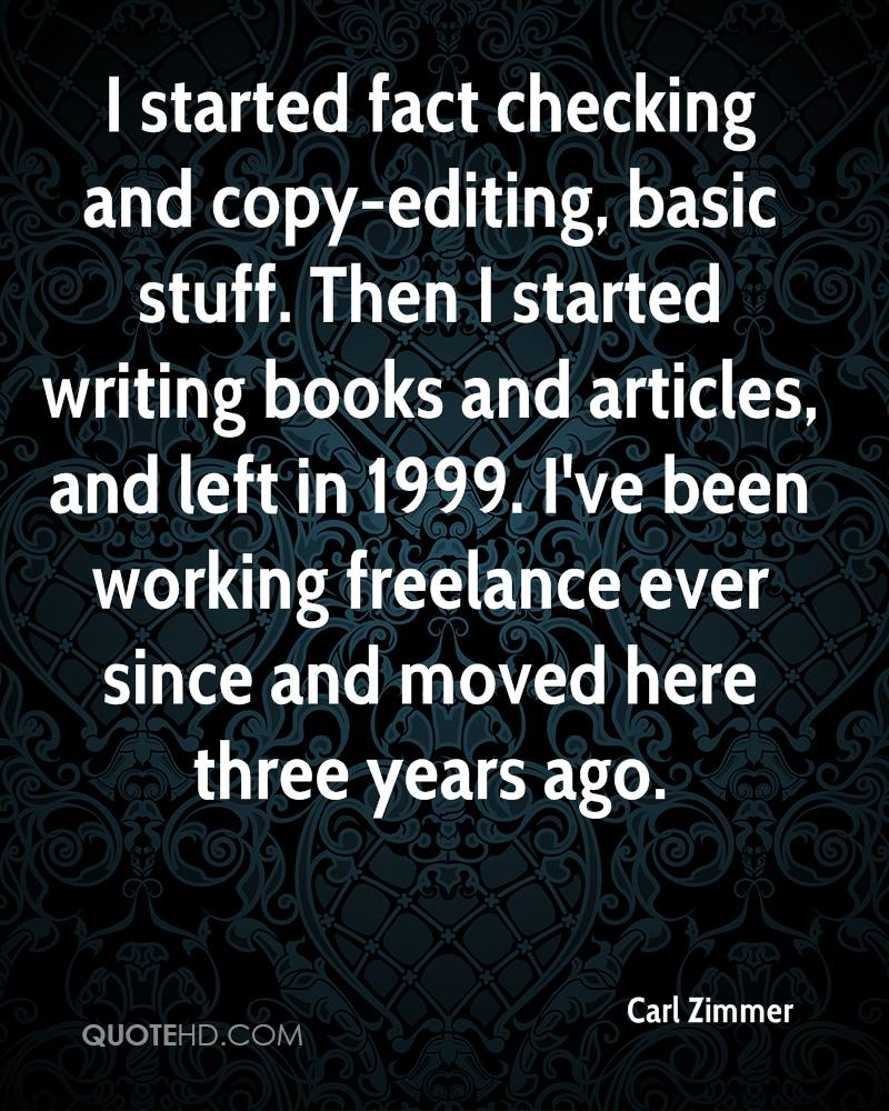 I started fact checking and copy-editing, basic stuff. Then I started writing books and articles, and left in 1999. I've been working freelance ever since and moved here three years ago.