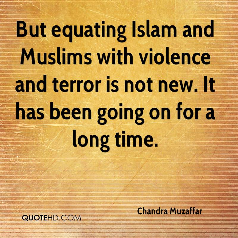 But equating Islam and Muslims with violence and terror is not new. It has been going on for a long time.
