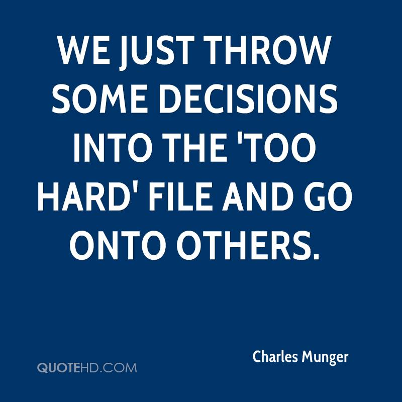 We just throw some decisions into the 'too hard' file and go onto others.