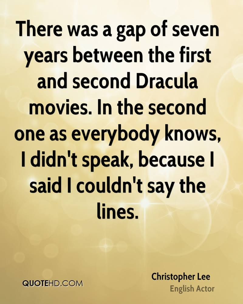 There was a gap of seven years between the first and second Dracula movies. In the second one as everybody knows, I didn't speak, because I said I couldn't say the lines.
