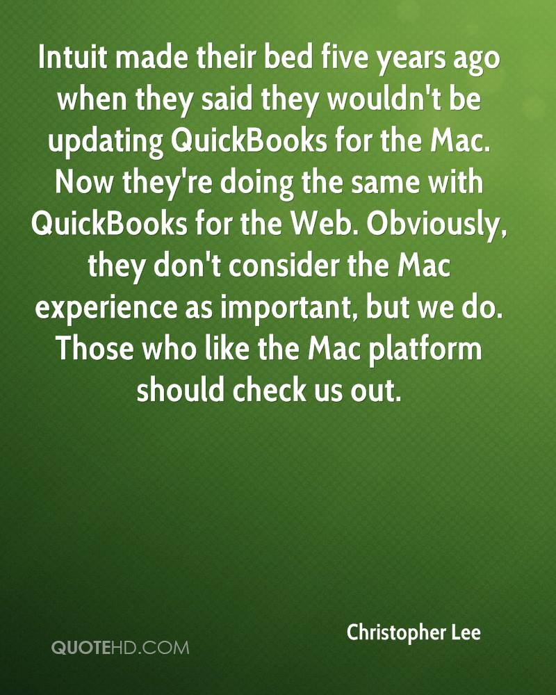 Intuit made their bed five years ago when they said they wouldn't be updating QuickBooks for the Mac. Now they're doing the same with QuickBooks for the Web. Obviously, they don't consider the Mac experience as important, but we do. Those who like the Mac platform should check us out.
