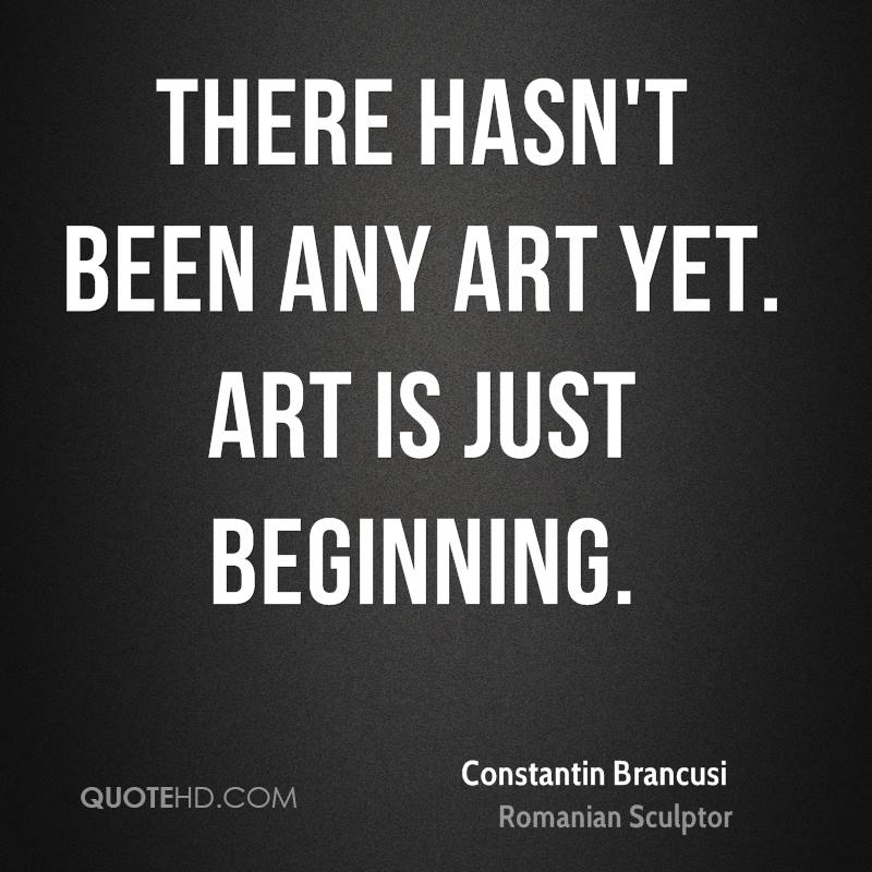 There hasn't been any art yet. Art is just beginning.