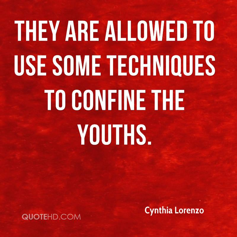 They are allowed to use some techniques to confine the youths.