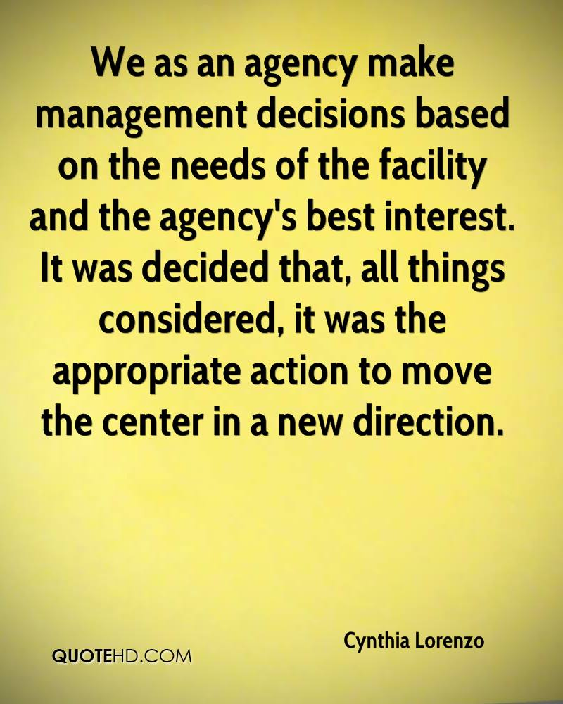 We as an agency make management decisions based on the needs of the facility and the agency's best interest. It was decided that, all things considered, it was the appropriate action to move the center in a new direction.