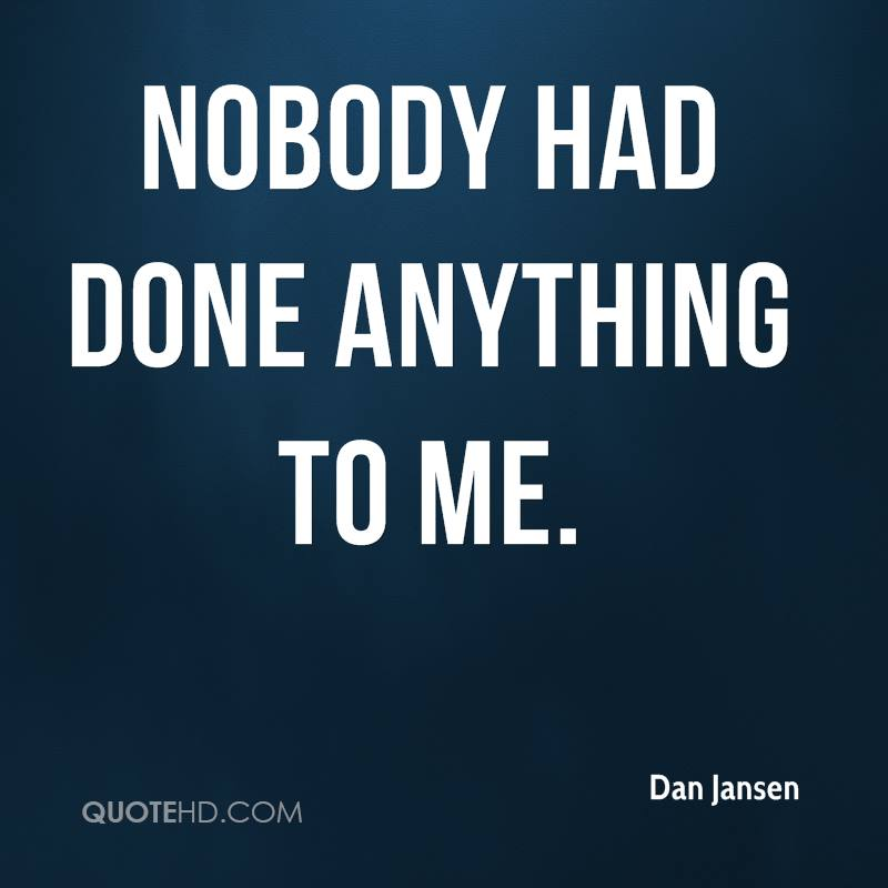 nobody had done anything to me.