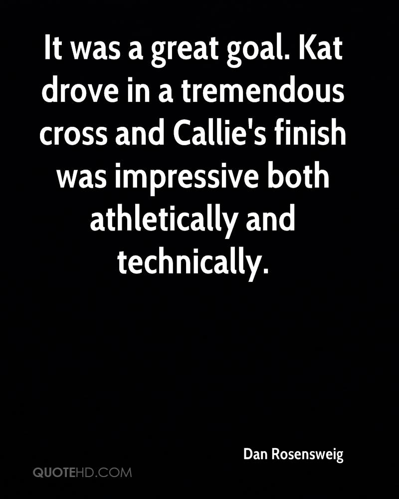 It was a great goal. Kat drove in a tremendous cross and Callie's finish was impressive both athletically and technically.