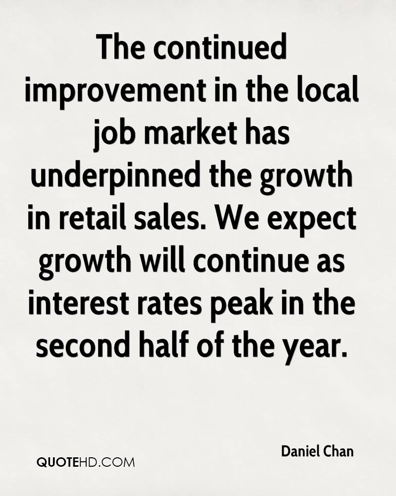 The continued improvement in the local job market has underpinned the growth in retail sales. We expect growth will continue as interest rates peak in the second half of the year.