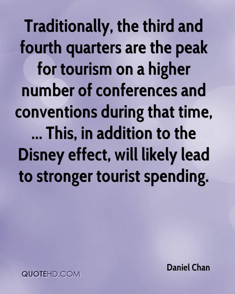Traditionally, the third and fourth quarters are the peak for tourism on a higher number of conferences and conventions during that time, ... This, in addition to the Disney effect, will likely lead to stronger tourist spending.