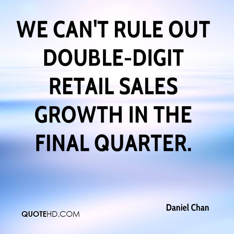 We can't rule out double-digit retail sales growth in the final quarter.
