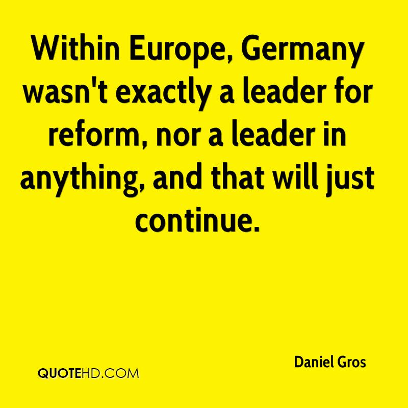 Within Europe, Germany wasn't exactly a leader for reform, nor a leader in anything, and that will just continue.