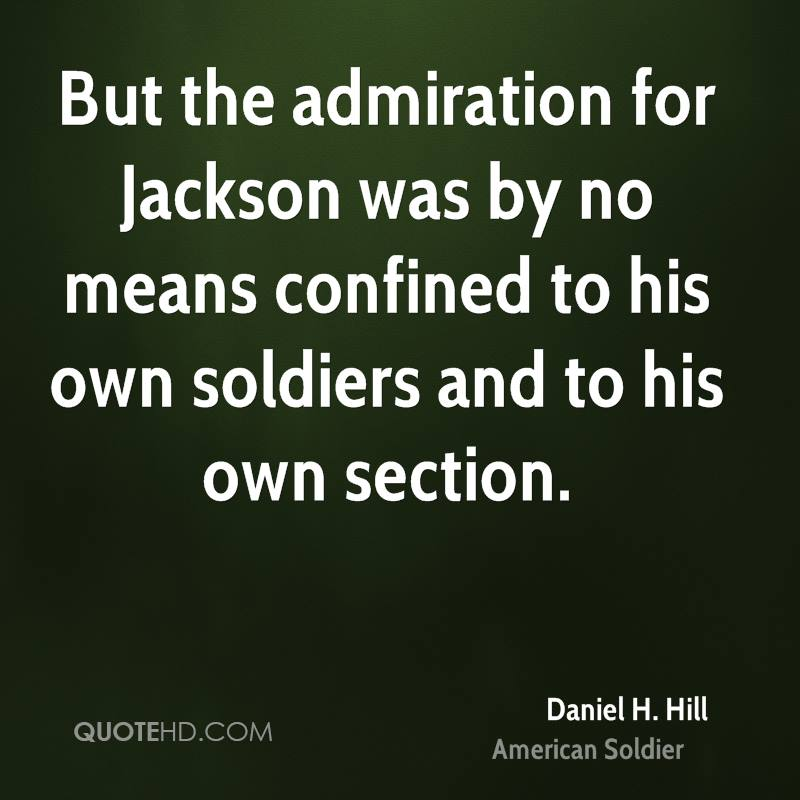 But the admiration for Jackson was by no means confined to his own soldiers and to his own section.