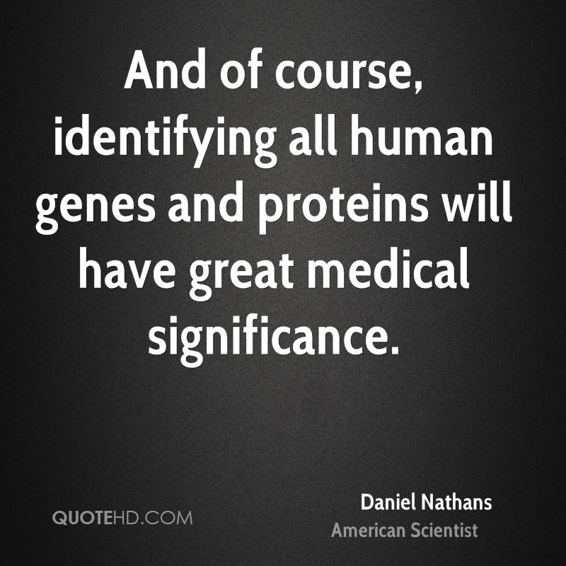 And of course, identifying all human genes and proteins will have great medical significance.