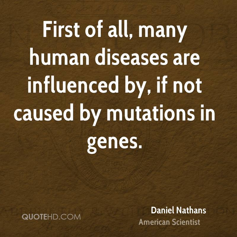 First of all, many human diseases are influenced by, if not caused by mutations in genes.