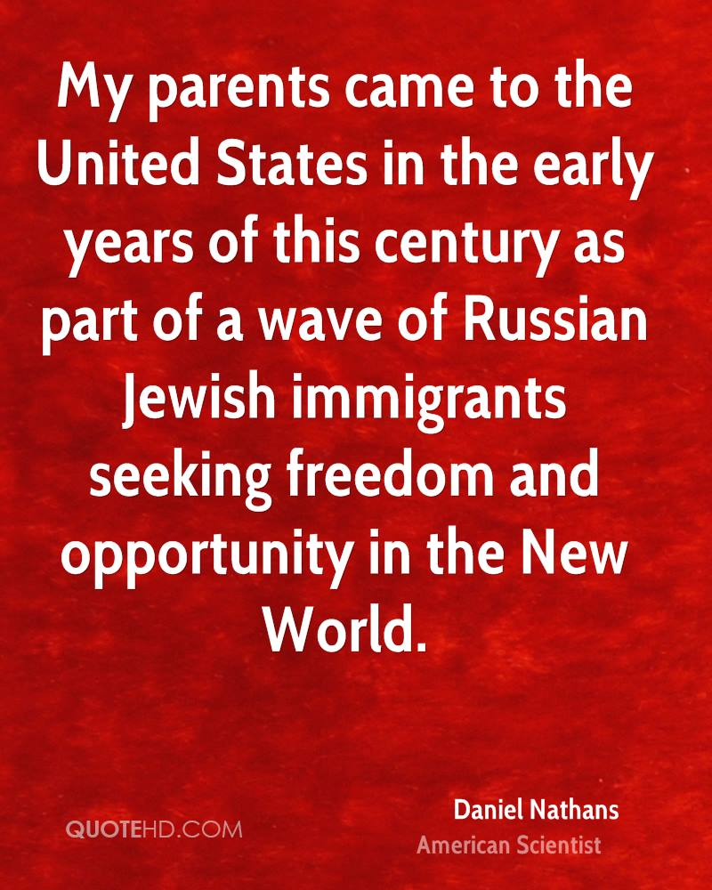My parents came to the United States in the early years of this century as part of a wave of Russian Jewish immigrants seeking freedom and opportunity in the New World.