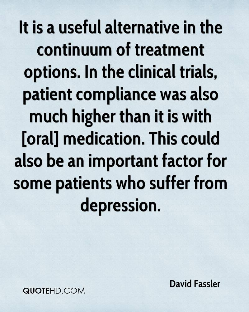 It is a useful alternative in the continuum of treatment options. In the clinical trials, patient compliance was also much higher than it is with [oral] medication. This could also be an important factor for some patients who suffer from depression.