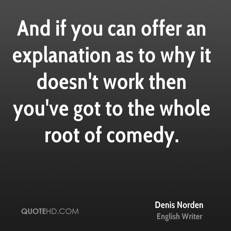 And if you can offer an explanation as to why it doesn't work then you've got to the whole root of comedy.