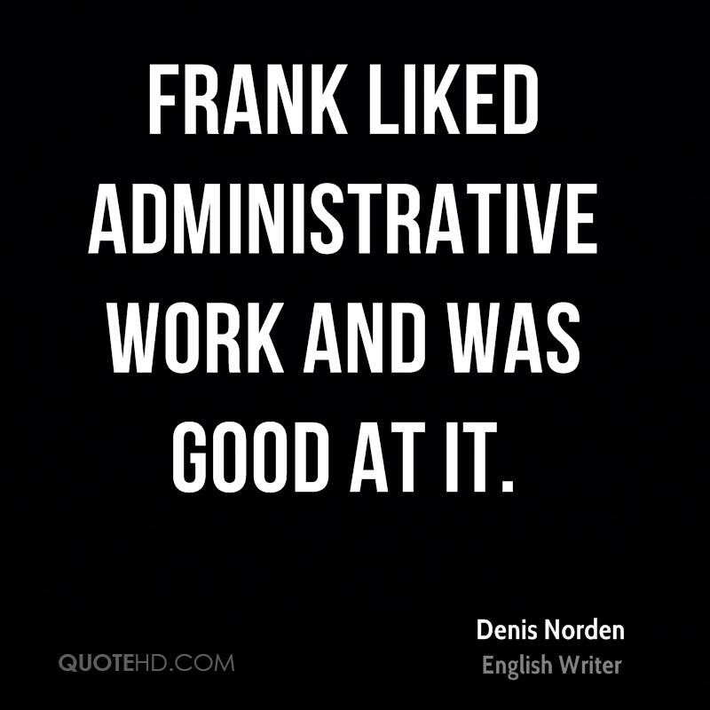 Frank liked administrative work and was good at it.