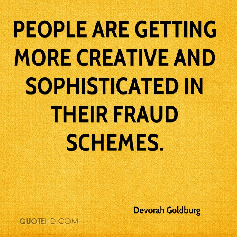 People are getting more creative and sophisticated in their fraud schemes.