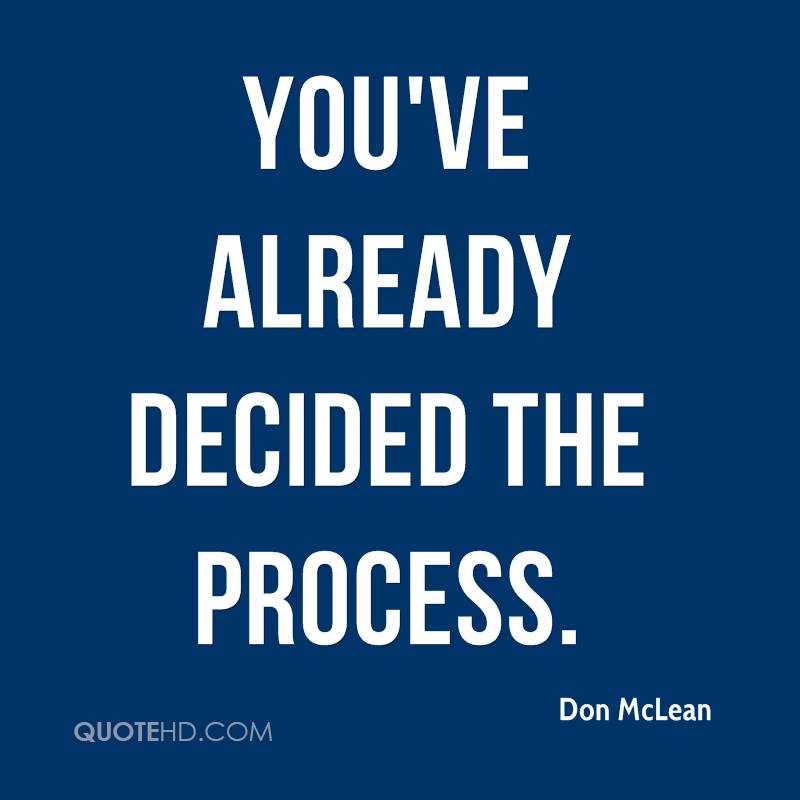 You've already decided the process.