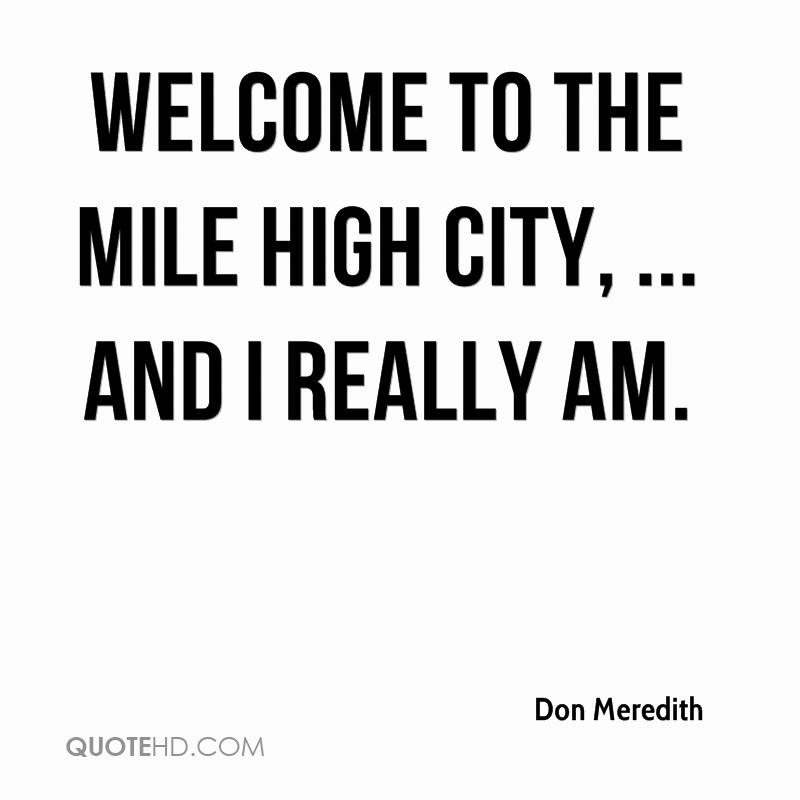 Welcome to the Mile High City, ... and I really am.