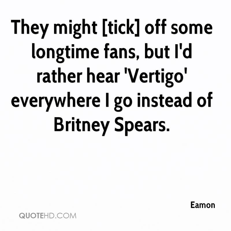 They might [tick] off some longtime fans, but I'd rather hear 'Vertigo' everywhere I go instead of Britney Spears.