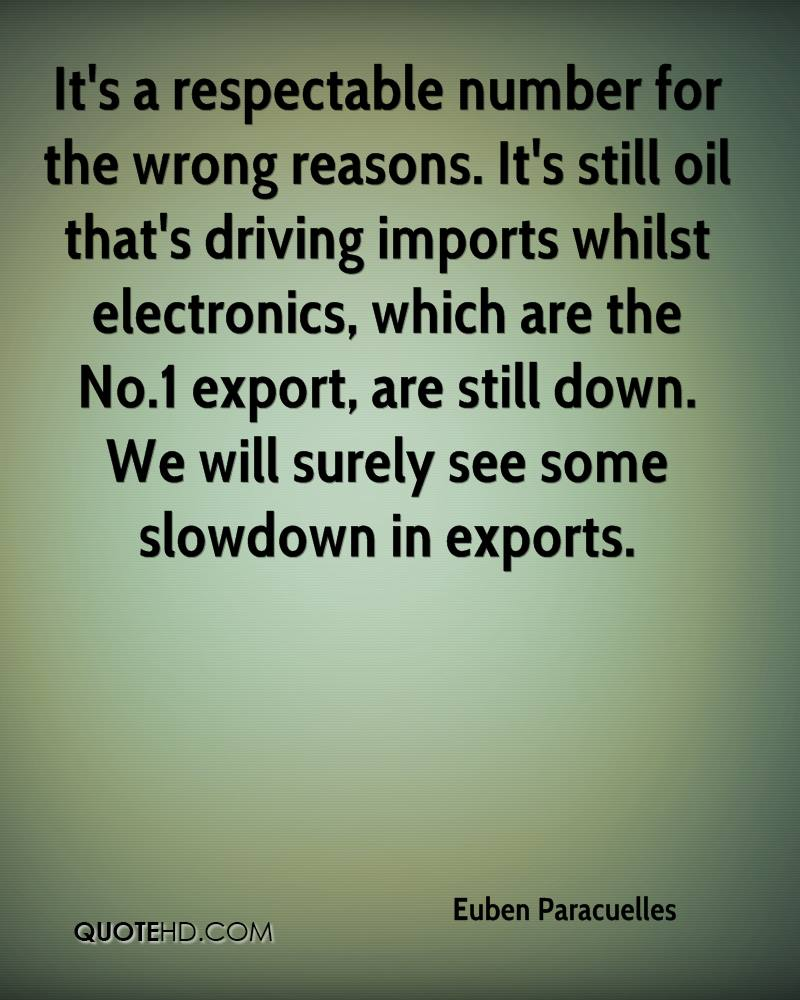 It's a respectable number for the wrong reasons. It's still oil that's driving imports whilst electronics, which are the No.1 export, are still down. We will surely see some slowdown in exports.